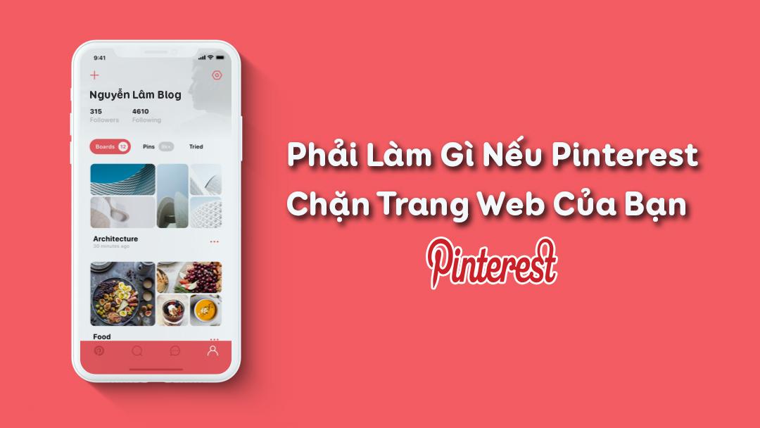 Phải Làm Gì Nếu Pinterest Chặn Trang Web Của Bạn