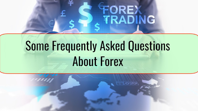 Frequently asked question about forex trading