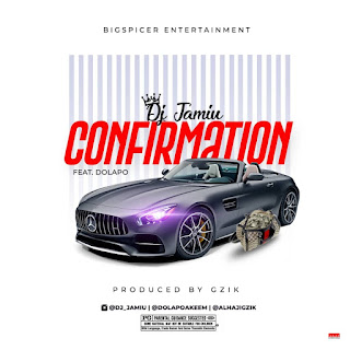 Confirmation - DJ Jamiu Ft. Dolapo Free Mp3 Download and Stream