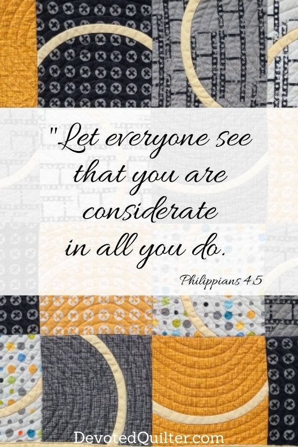 Let everyone see that you are considerate in all you do | DevotedQuilter.com