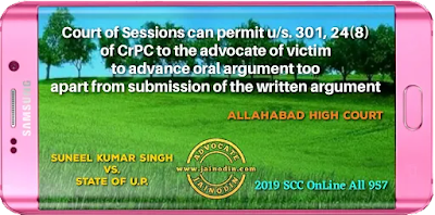 Court of Sessions can permit u/s. 301, 24(8) of CrPC to the advocate of victim to make oral argument too apart from submission of the written argument