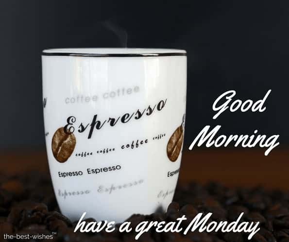 good morning have a great monday with expresso