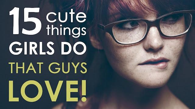 15 Cute Things Girls Make That Guys Love