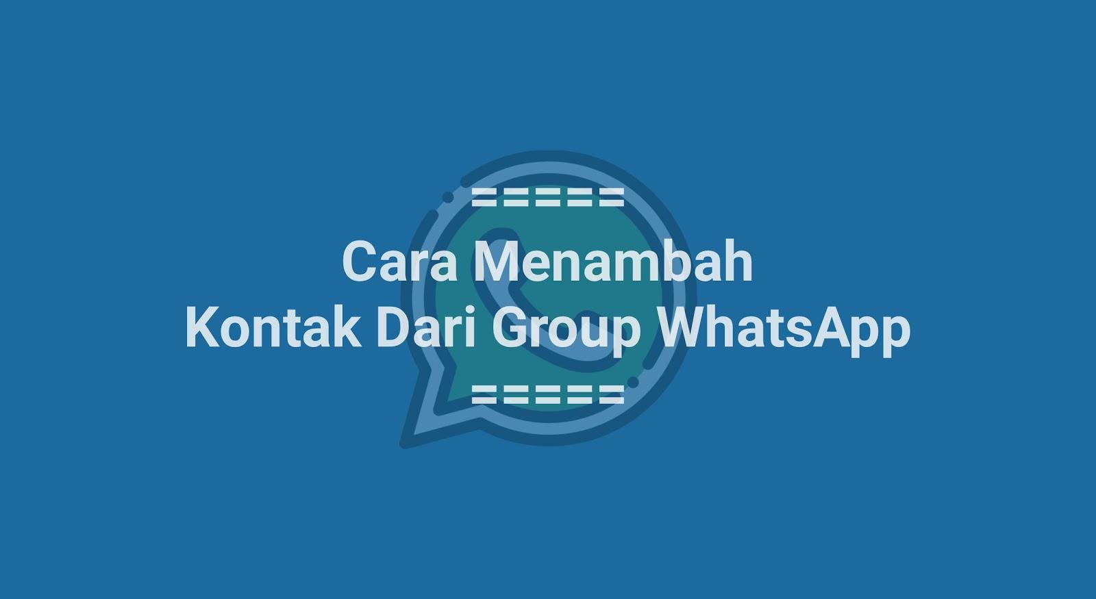 Cara Menambah Kontak dari Group WhatsApp