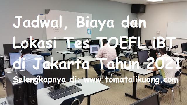 jadwal lokasi biaya tes toefl ibt di jakarta tahun 2021 tomatalikuang.com