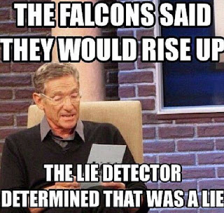 The falcons said they would rise up the lie detector determined that was a lie.