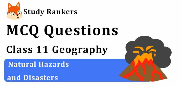 MCQ Questions for Class 11 Geography: Ch 7 Natural Hazards and Disasters