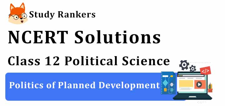 NCERT Solutions for Class 12 Political Science Politics of Planned Development