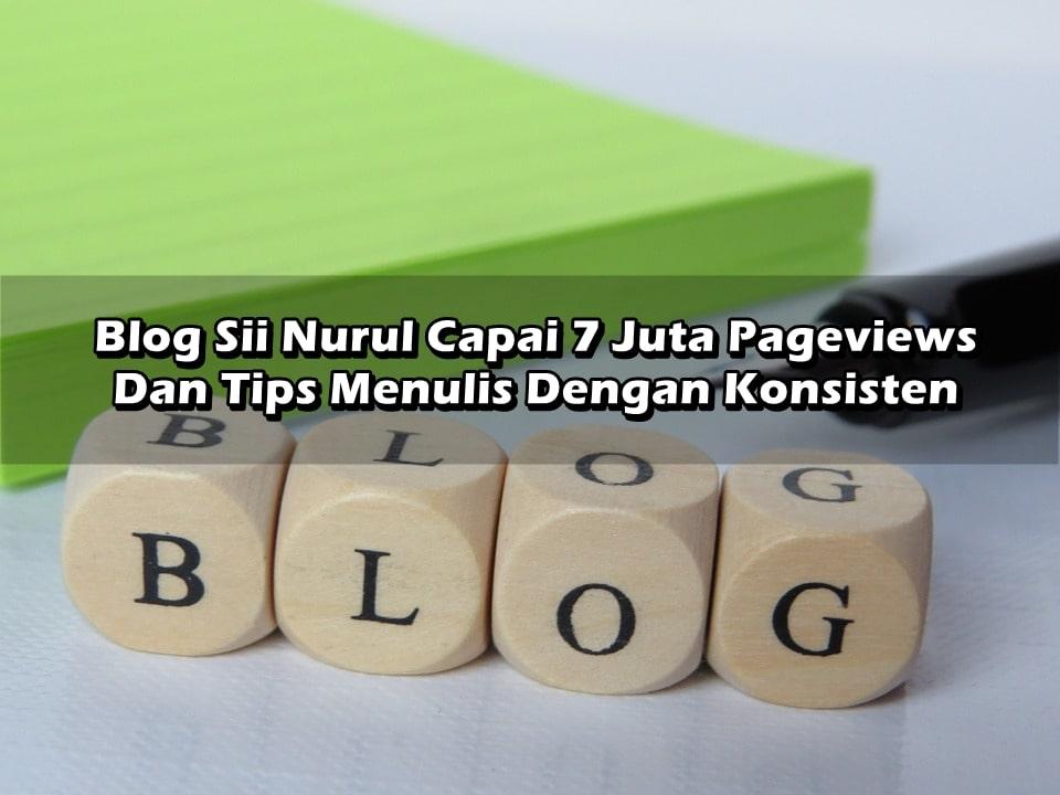 Blog Sii Nurul Capai 7 Juta Pageviews & Tips Menulis Dengan Konsisten