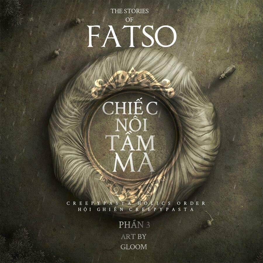 Series 'Những câu chuyện về Fatso' - Phần 3 : Chiếc Nôi Tầm Ma