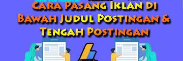 Cara Pasang Iklan di Bawah Judul Postingan & Tengah Postingan