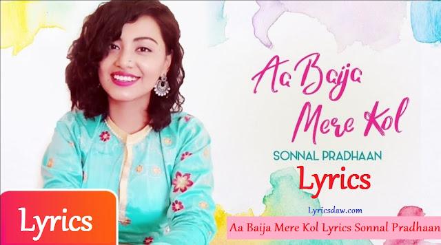 Aa Baija Mere Kol Lyrics Sonnal Pradhaan