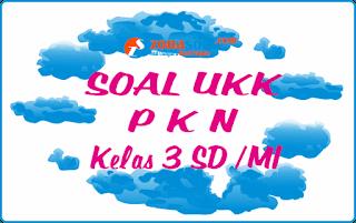 Soal UKK PKn Kelas 3 SD Semester 2 Terbaru Lengkap Kunci Jawaban