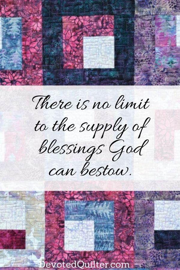 There is no limit to the supply of blessings God can bestow | DevotedQuilter.com