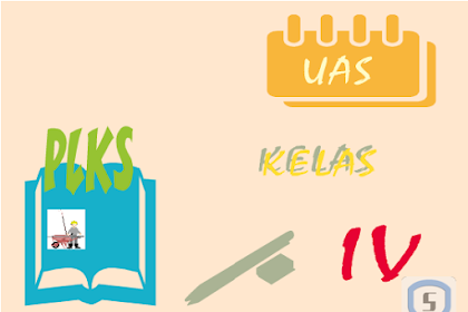 Latihan Soal Ulangan PLKS Kelas 4 SD Semester 2 dan Kunci Jawaban (Bagian 1)