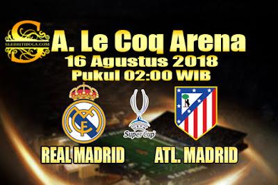 JUDI BOLA DAN CASINO ONLINE - PREDIKSI SKOR UEFA SUPER CUP REAL MADRID VS ATLETICO MADRID 16 AGUSTUS 2018
