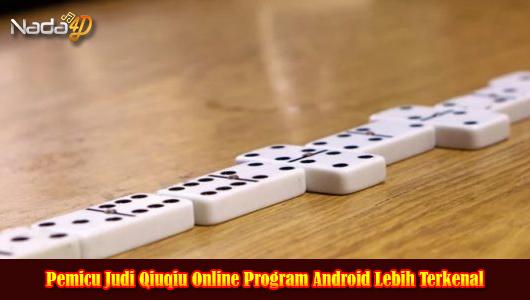 Pemicu Judi Qiuqiu Online Program Android Lebih Terkenal