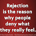 Rejection is the reason why people deny what they really feel.