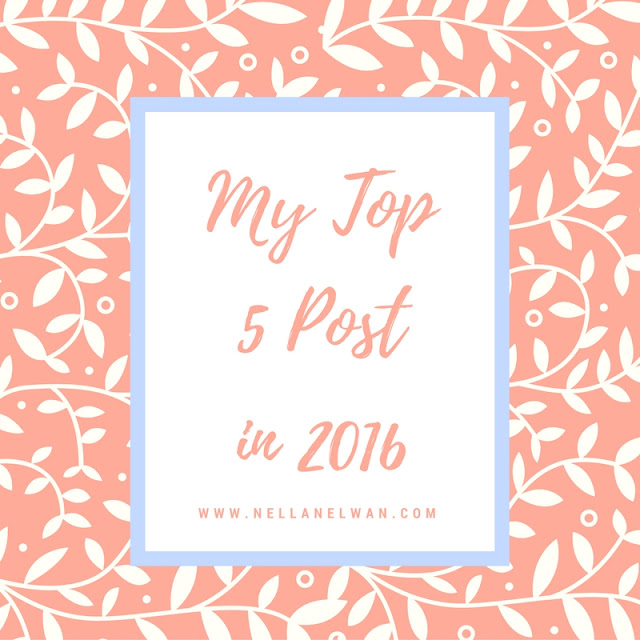 My Top 5 Post in 2016 Nellanelwan