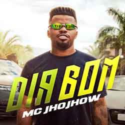 Dia Bom – MC JhoJhow