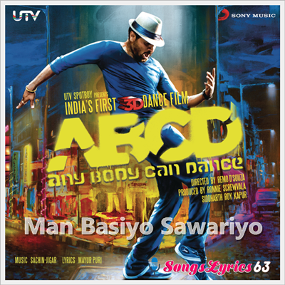 Man Basiyo Saanwariyo Song Lyrics ABCD-Any Body Can Dance[2013]