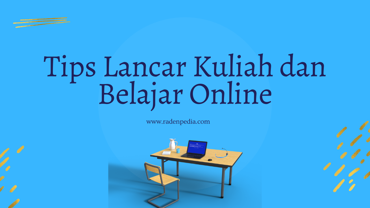 Tips Lancar Kuliah dan Belajar Online