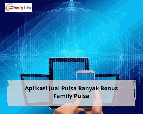 Aplikasi Jual Pulsa Banyak Bonus Family Pulsa