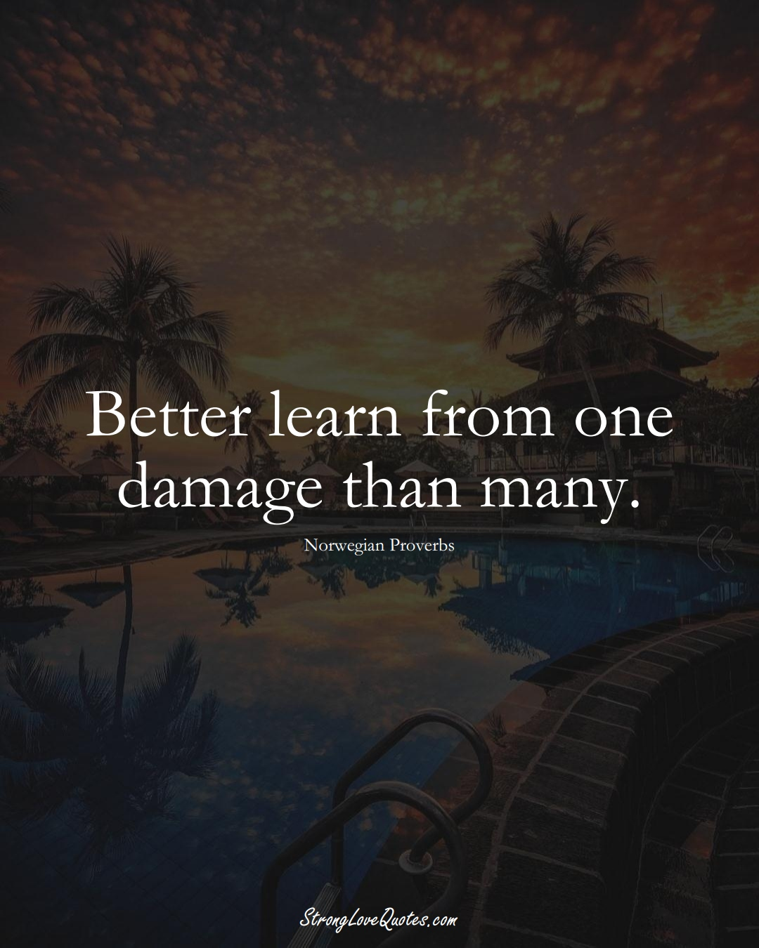Better learn from one damage than many. (Norwegian Sayings);  #EuropeanSayings
