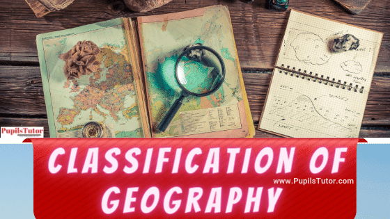 Name Different Branches Of Geography   Classification Of Geography   Explanation Of 8 Different Branches And Sub Branches Of Geography – Urban, Economic, Human, Agricultural, Physiography, Political, Cartography, Anthropogeography