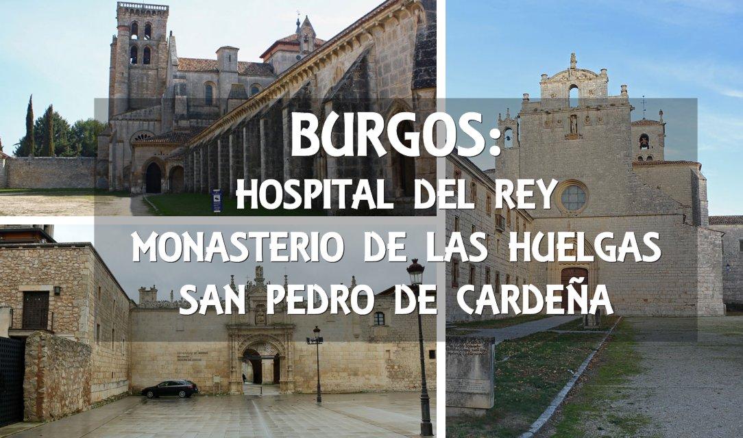 El Hospital del Rey, las Huelgas y San Pedro de Cardeña imprescindibles de Burgos