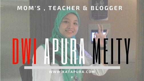Dwi Apura Meity : Mom's , Teacher and Blogger Dari Bengkulu