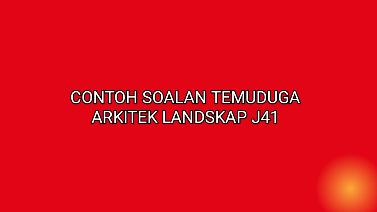 Contoh Soalan Temuduga Arkitek Landskap J41 2020