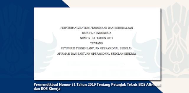 Permendikbud Nomor 31 Tahun 2019 tentang Bantuan Operasional Sekolah Afirmasi dan Bantuan Operasional Kinerja.