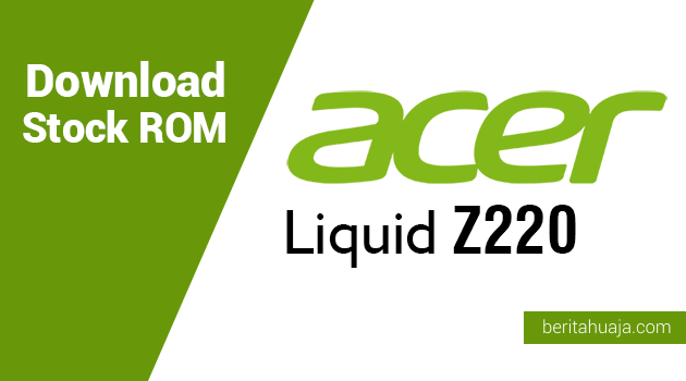 Download Stock ROM for Recovery Acer Liquid Z220