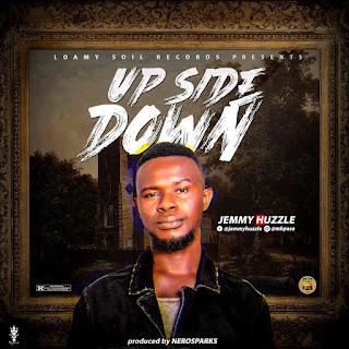 MUSIC: Jemmy Huzzle – Up Side Down (Prod. Nerosparkz)