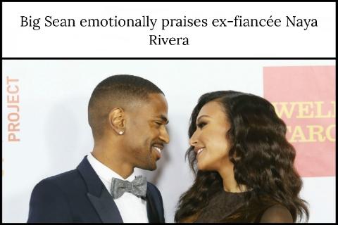 Big Sean emotionally praises ex-fiancée Naya Rivera