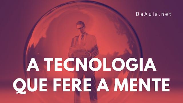 Filosofia: A tecnologia que fere a mente