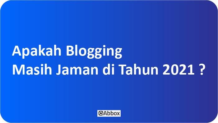 Ternyata Ngeblog Makin Sulit Di Tahun 2021