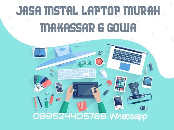 Jasa Instal Laptop Murah untuk Wilayah Makassar, Gowa