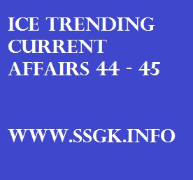 ICE TRENDING CURRENT AFFAIRS 44 - 45