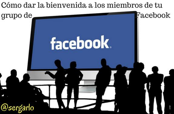 Facebook, grupos facebook, facebook groups, redes sociales, bienvenida
