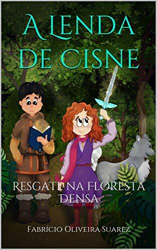 A Lenda de Cisne: Resgate na Floresta Densa - Fabrício Oliveira Suarez