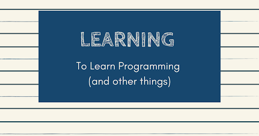 Learning to Learn Programming (and other things)