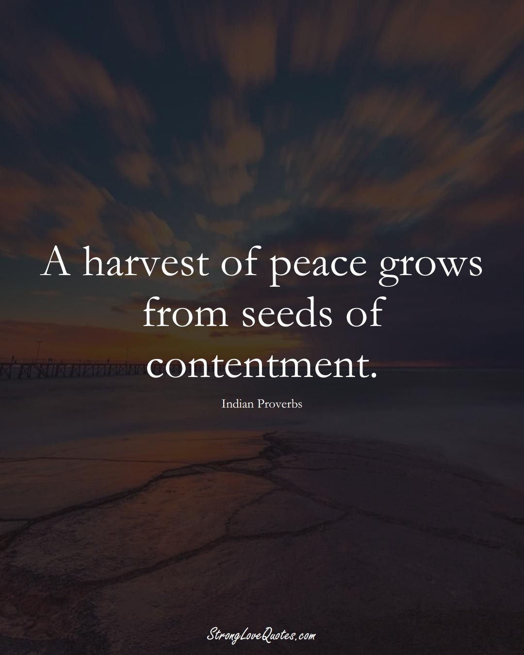 A harvest of peace grows from seeds of contentment. (Indian Sayings);  #AsianSayings