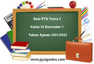 Contoh Soal PTS Tema 2 Kelas 6 Semester 1 T.A 2021/2022