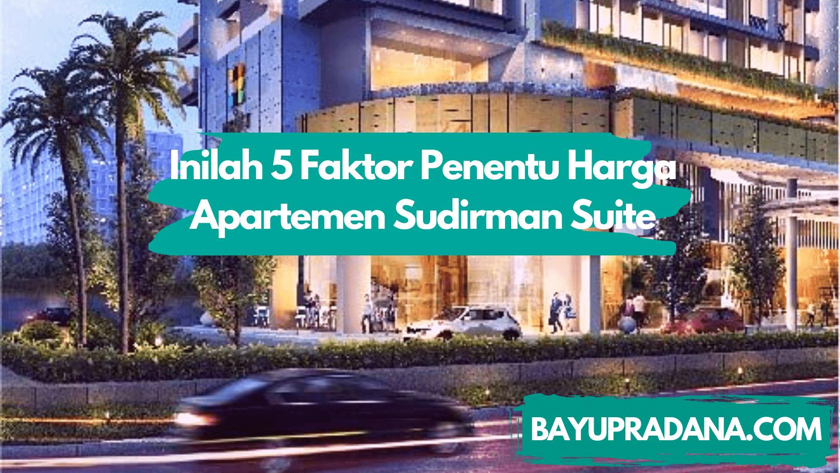 Inilah 5 Faktor Penentu Harga Apartemen Sudirman Suite