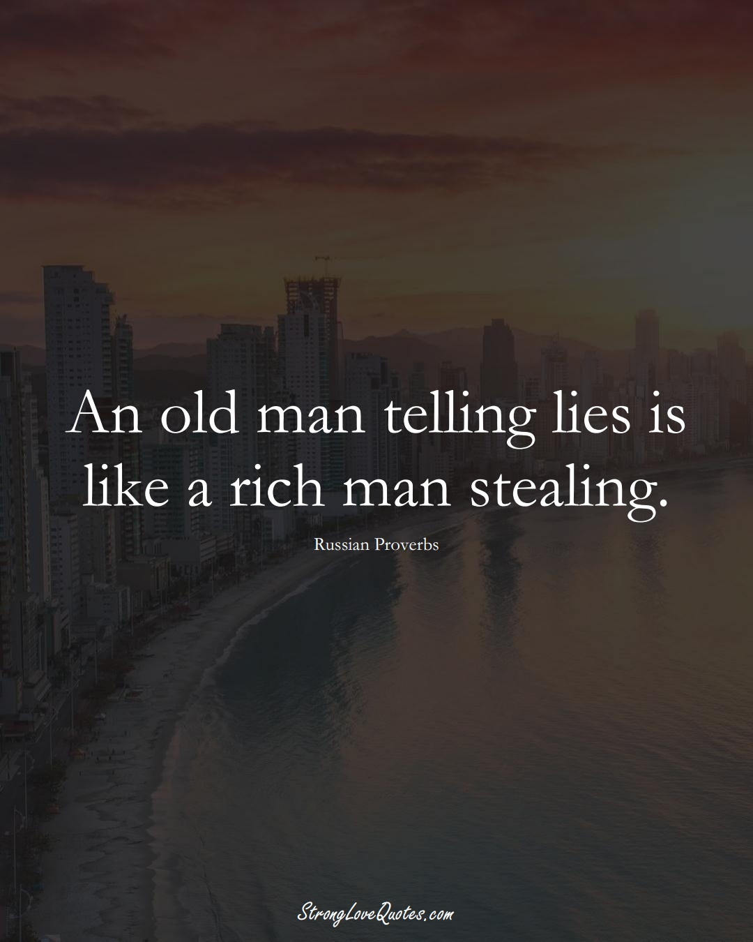 An old man telling lies is like a rich man stealing. (Russian Sayings);  #AsianSayings