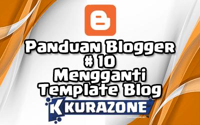 Panduan Blogger #10 - Mengganti Template Blog