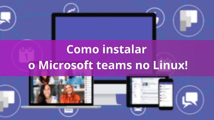 Como instalar o Microsoft Teams no Linux!