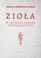 http://www.zysk.com.pl/nowosci%2C-zapowiedzi/ziola-w-leczeniu-chorob-cywilizacyjnych---teresa-lewkowicz-mosiej